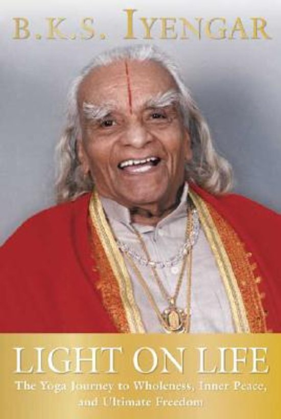 B. K. S. Iyengar Light on Life/Yoga als levenskunst