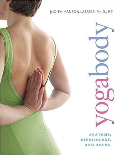 Judith Hanson Lasater Yogabody Anatomy, Kinesiology, and Asana