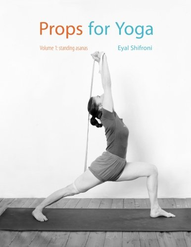 Eyal Shifroni Props for Yoga – A Guide to Iyengar Yoga Practice with Props – Volume I