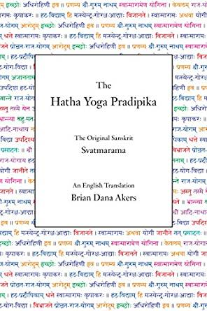 Svatmarama The Hatha Yoga Pradipika (translation by Brian Dana Akers)