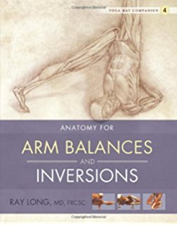 Ray Long Yoga Mat Companion 4: Anatomy for Arm Balances and Inversions