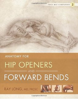 Ray Long Yoga Mat Companion 2: Anatomy for Hip Openers and Forward Bends