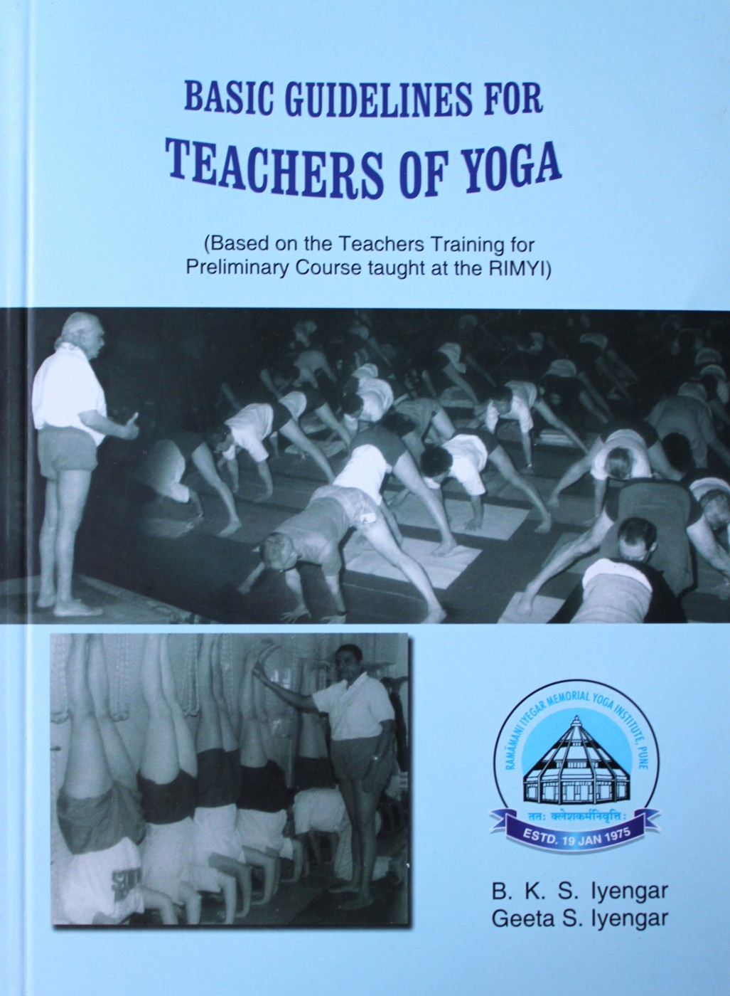 B. K. S. Iyengar, Geeta S. Iyengar Basic Guidelines for Teachers of Yoga