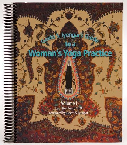 Lois Steinberg Geeta Iyengar's Guide To A Woman's Yoga Practice